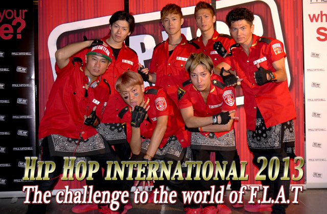 HIP HOP INTERNATIONAL 2013 ~The challenge to the world of F.L.A.T~